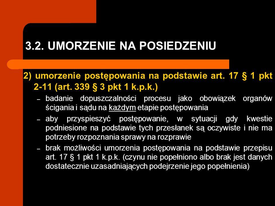 3.2. UMORZENIE NA POSIEDZENIU 2) umorzenie postępowania na podstawie art. 17 § 1 pkt 2-11 (art. 339 § 3 pkt 1 k.p.k.) – badanie dopuszczalności proces