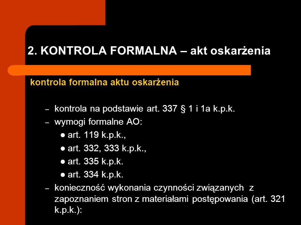 2. KONTROLA FORMALNA – akt oskarżenia kontrola formalna aktu oskarżenia – kontrola na podstawie art. 337 § 1 i 1a k.p.k. – wymogi formalne AO: art. 11