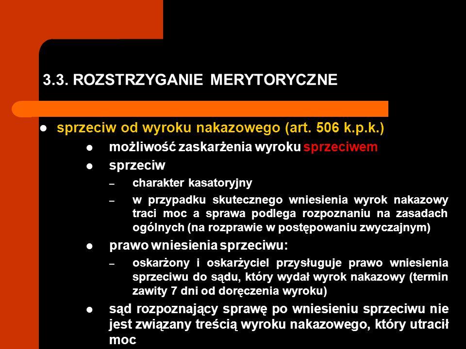 3.3. ROZSTRZYGANIE MERYTORYCZNE sprzeciw od wyroku nakazowego (art. 506 k.p.k.) możliwość zaskarżenia wyroku sprzeciwem sprzeciw – charakter kasatoryj