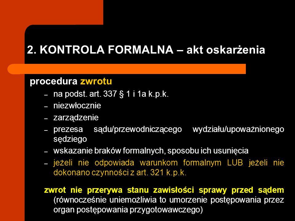 2. KONTROLA FORMALNA – akt oskarżenia procedura zwrotu – na podst. art. 337 § 1 i 1a k.p.k. – niezwłocznie – zarządzenie – prezesa sądu/przewodniczące