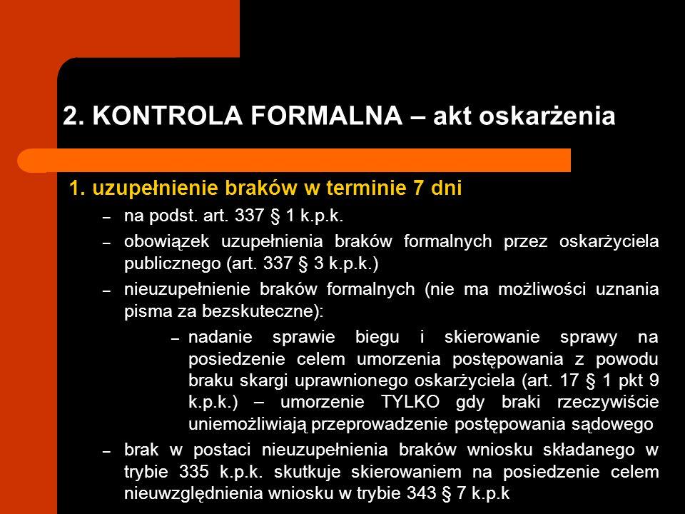 2. KONTROLA FORMALNA – akt oskarżenia 1. uzupełnienie braków w terminie 7 dni – na podst. art. 337 § 1 k.p.k. – obowiązek uzupełnienia braków formalny
