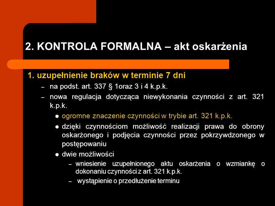 2. KONTROLA FORMALNA – akt oskarżenia 1. uzupełnienie braków w terminie 7 dni – na podst. art. 337 § 1oraz 3 i 4 k.p.k. – nowa regulacja dotycząca nie