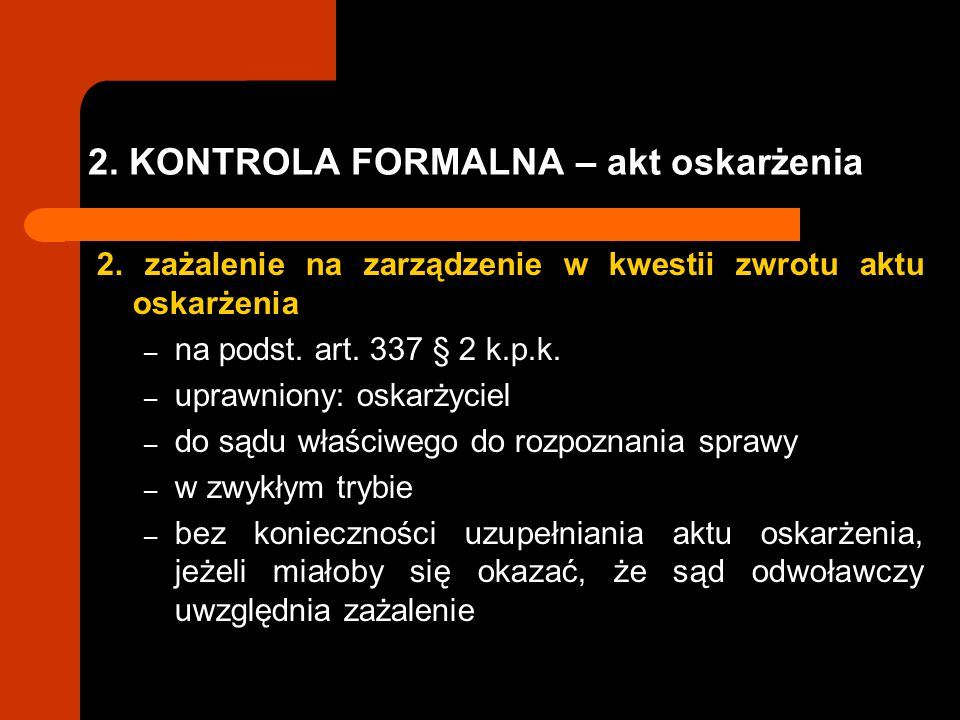2. KONTROLA FORMALNA – akt oskarżenia 2. zażalenie na zarządzenie w kwestii zwrotu aktu oskarżenia – na podst. art. 337 § 2 k.p.k. – uprawniony: oskar