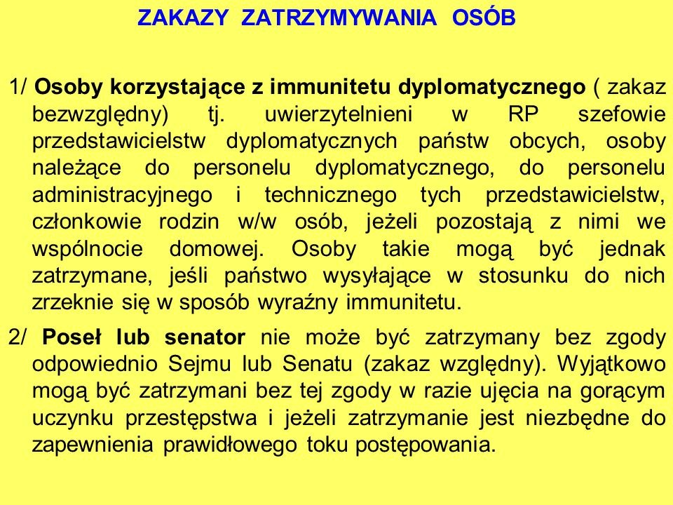 ZAKAZY ZATRZYMYWANIA OSÓB 1/ Osoby korzystające z immunitetu dyplomatycznego ( zakaz bezwzględny) tj. uwierzytelnieni w RP szefowie przedstawicielstw