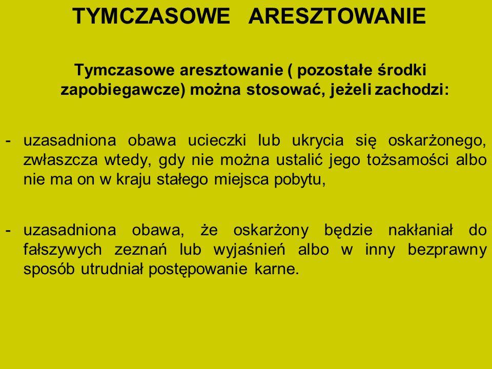 TYMCZASOWE ARESZTOWANIE Tymczasowe aresztowanie ( pozostałe środki zapobiegawcze) można stosować, jeżeli zachodzi: -uzasadniona obawa ucieczki lub ukr
