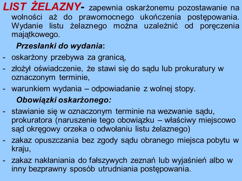 LIST ŻELAZNY- zapewnia oskarżonemu pozostawanie na wolności aż do prawomocnego ukończenia postępowania. Wydanie listu żelaznego można uzależnić od por