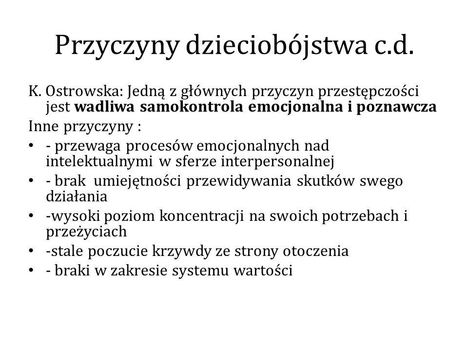 Przyczyny dzieciobójstwa c.d. K. Ostrowska: Jedną z głównych przyczyn przestępczości jest wadliwa samokontrola emocjonalna i poznawcza Inne przyczyny