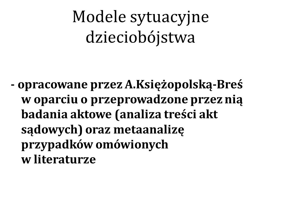 Modele sytuacyjne dzieciobójstwa - opracowane przez A.Księżopolską-Breś w oparciu o przeprowadzone przez nią badania aktowe (analiza treści akt sądowy