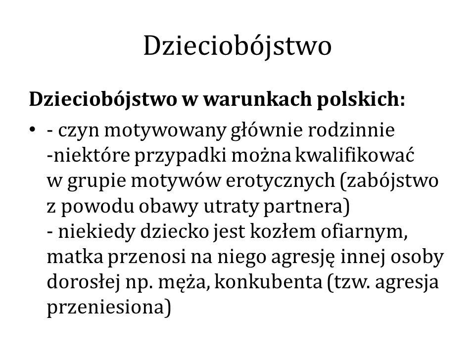 Dzieciobójstwo w warunkach polskich: - czyn motywowany głównie rodzinnie -niektóre przypadki można kwalifikować w grupie motywów erotycznych (zabójstw
