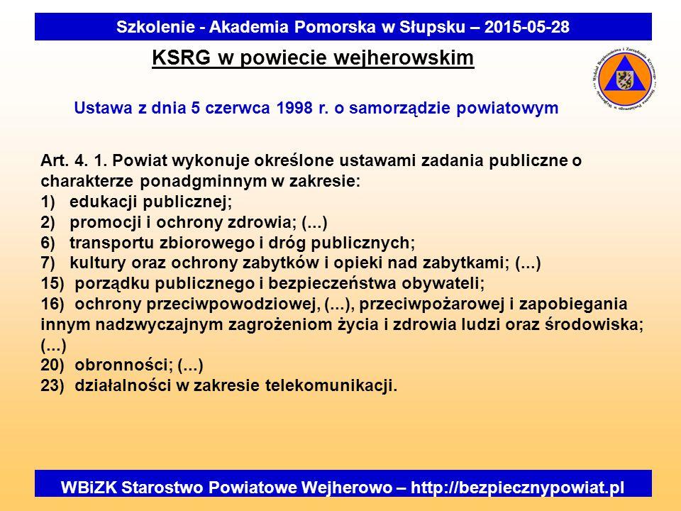WBiZK Starostwo Powiatowe Wejherowo – http://bezpiecznypowiat.pl Szkolenie - Akademia Pomorska w Słupsku – 2015-05-28 KSRG w powiecie wejherowskim Ustawa z dnia 5 czerwca 1998 r.