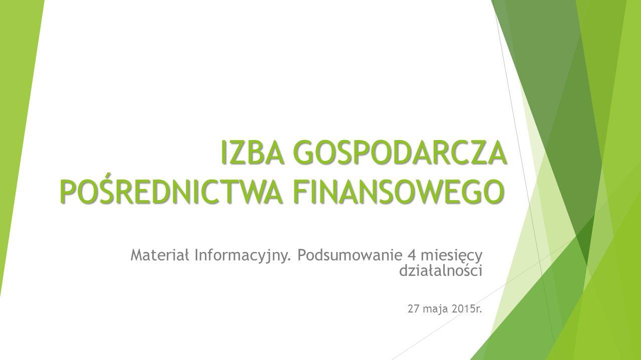 IZBA GOSPODARCZA POŚREDNICTWA FINANSOWEGO Materiał Informacyjny.