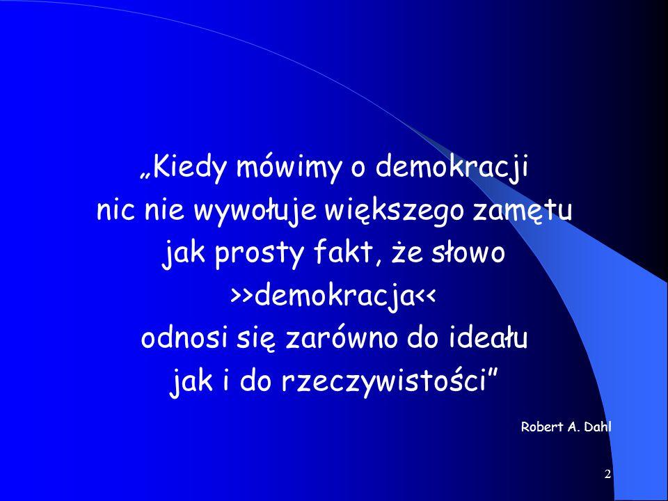 """3 """"Minimalny warunek demokracji wg Norberto Bobbio Niekwestionowane prawo obywateli do bezpośredniego lub pośredniego wypływania na treść polityki państwa i podejmowane przez sprawujących władzę decyzję"""