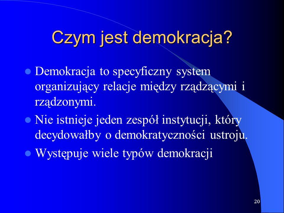 20 Czym jest demokracja? Demokracja to specyficzny system organizujący relacje między rządzącymi i rządzonymi. Nie istnieje jeden zespół instytucji, k