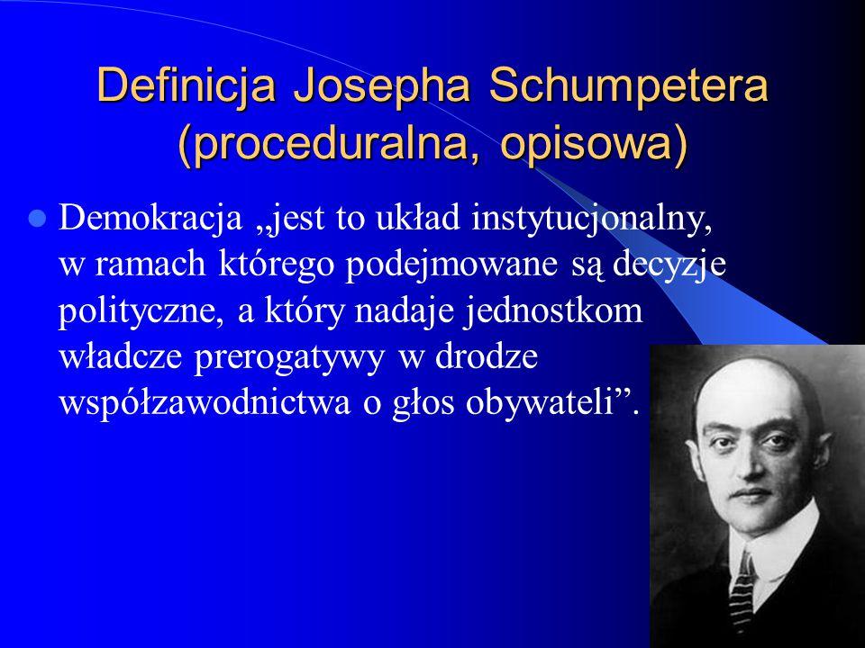 """22 Definicja Josepha Schumpetera (proceduralna, opisowa) Demokracja """"jest to układ instytucjonalny, w ramach którego podejmowane są decyzje polityczne"""