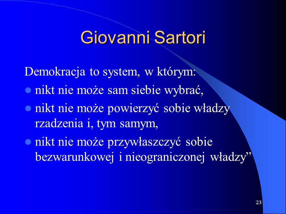 23 Giovanni Sartori Demokracja to system, w którym: nikt nie może sam siebie wybrać, nikt nie może powierzyć sobie władzy rzadzenia i, tym samym, nikt
