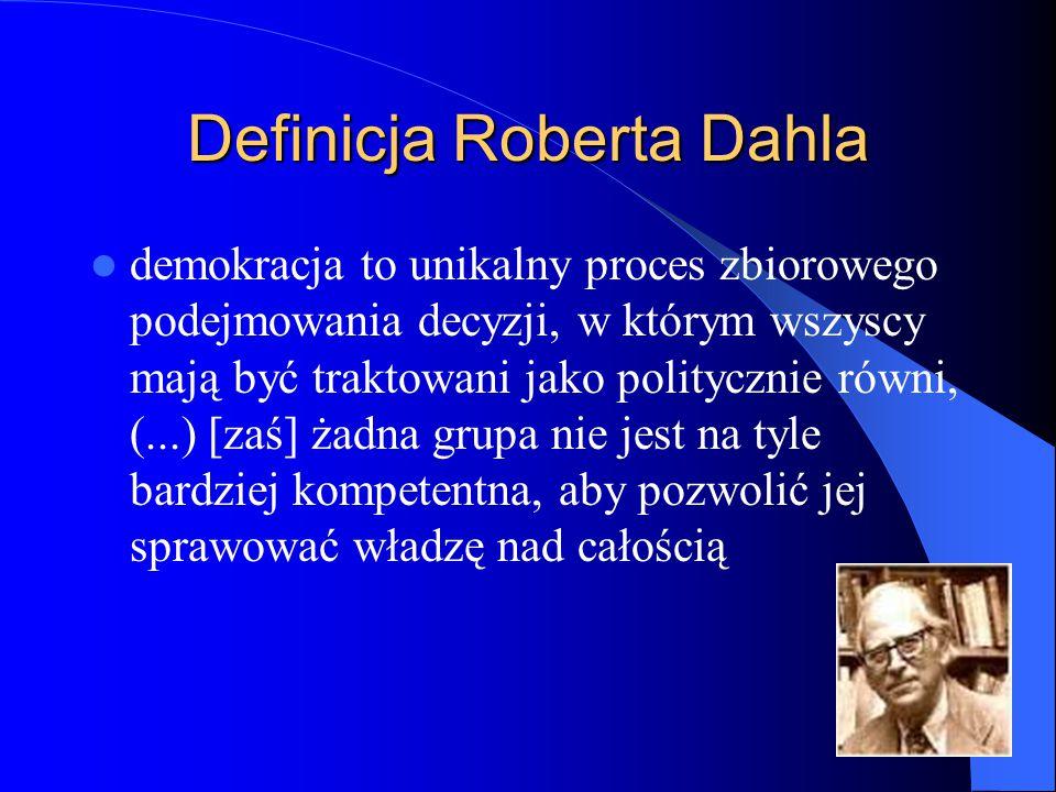 25 Definicja Roberta Dahla demokracja to unikalny proces zbiorowego podejmowania decyzji, w którym wszyscy mają być traktowani jako politycznie równi,