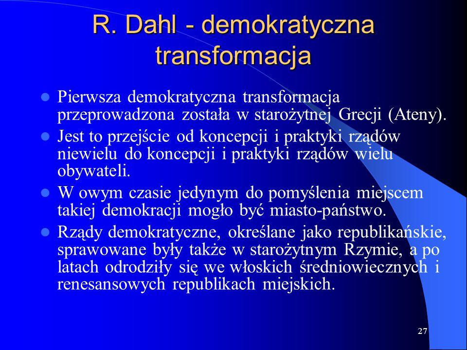 27 Pierwsza demokratyczna transformacja przeprowadzona została w starożytnej Grecji (Ateny). Jest to przejście od koncepcji i praktyki rządów niewielu
