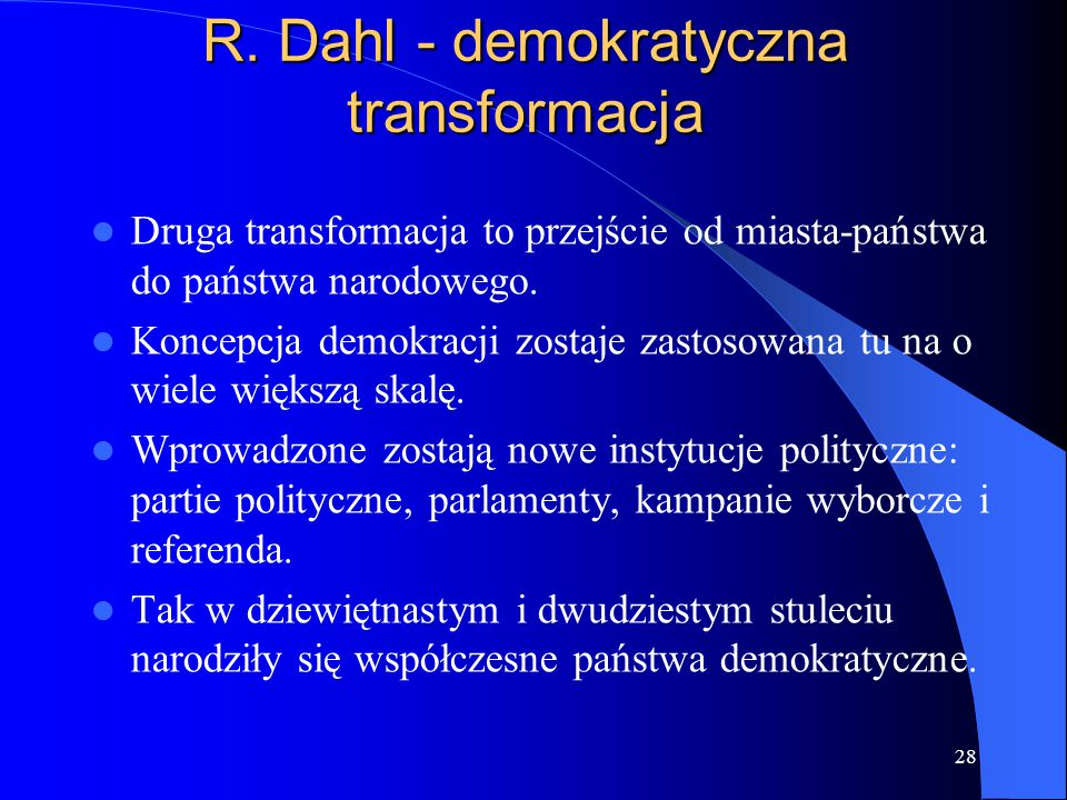 28 Druga transformacja to przejście od miasta-państwa do państwa narodowego. Koncepcja demokracji zostaje zastosowana tu na o wiele większą skalę. Wpr