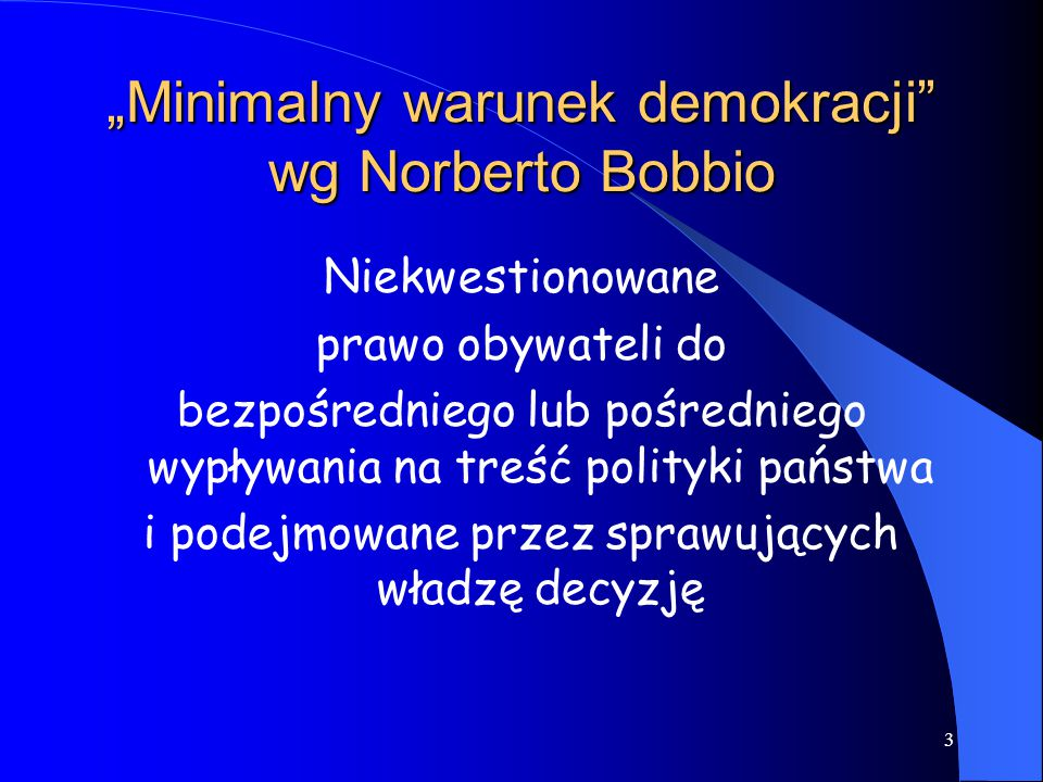 """3 """"Minimalny warunek demokracji"""" wg Norberto Bobbio Niekwestionowane prawo obywateli do bezpośredniego lub pośredniego wypływania na treść polityki pa"""