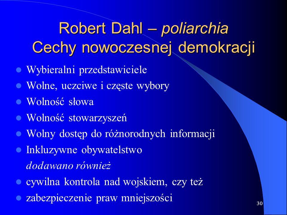 30 Robert Dahl – poliarchia Cechy nowoczesnej demokracji Wybieralni przedstawiciele Wolne, uczciwe i częste wybory Wolność słowa Wolność stowarzyszeń