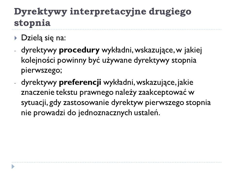 Dyrektywy interpretacyjne drugiego stopnia  Dzielą się na: - dyrektywy procedury wykładni, wskazujące, w jakiej kolejności powinny być używane dyrekt