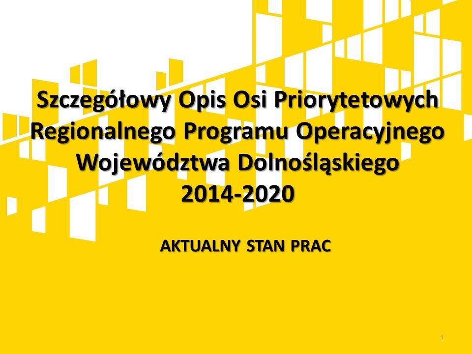 Szczegółowy Opis Osi Priorytetowych Regionalnego Programu Operacyjnego Województwa Dolnośląskiego 2014-2020 1 AKTUALNY STAN PRAC
