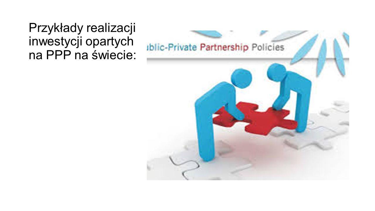 Przykłady realizacji inwestycji opartych na PPP na świecie: