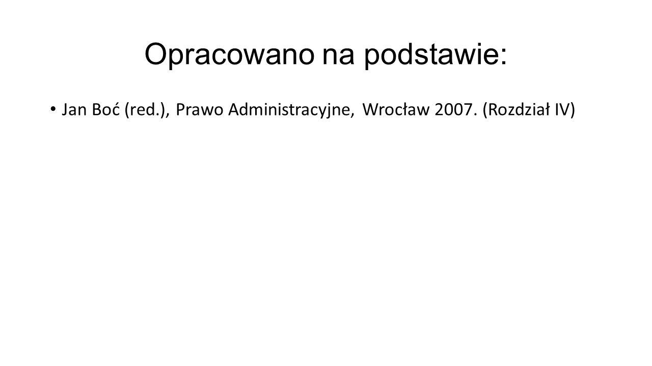 Opracowano na podstawie: Jan Boć (red.), Prawo Administracyjne, Wrocław 2007. (Rozdział IV)