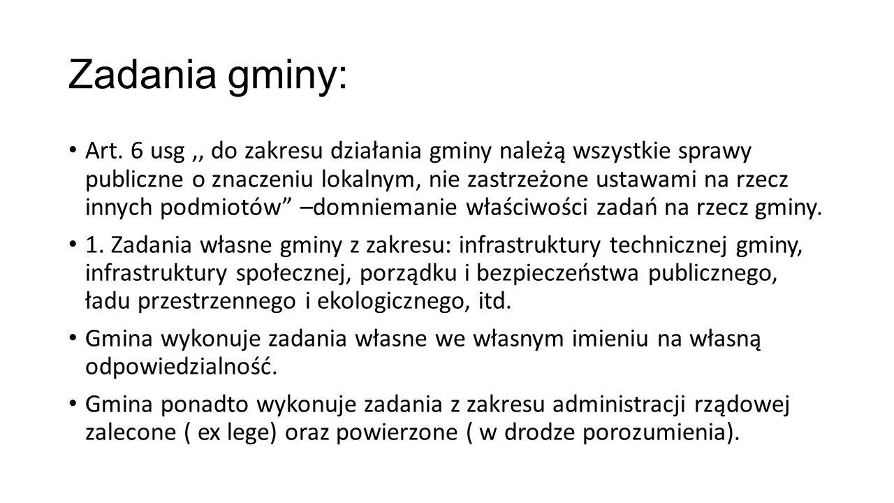 Zadania gminy: Art. 6 usg,, do zakresu działania gminy należą wszystkie sprawy publiczne o znaczeniu lokalnym, nie zastrzeżone ustawami na rzecz innyc