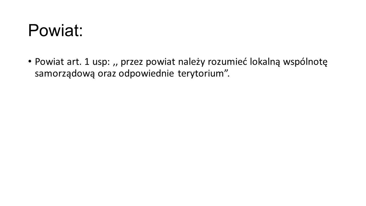 """Powiat: Powiat art. 1 usp:,, przez powiat należy rozumieć lokalną wspólnotę samorządową oraz odpowiednie terytorium""""."""