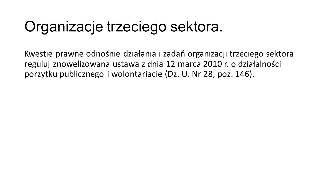 Organizacje trzeciego sektora. Kwestie prawne odnośnie działania i zadań organizacji trzeciego sektora reguluj znowelizowana ustawa z dnia 12 marca 20
