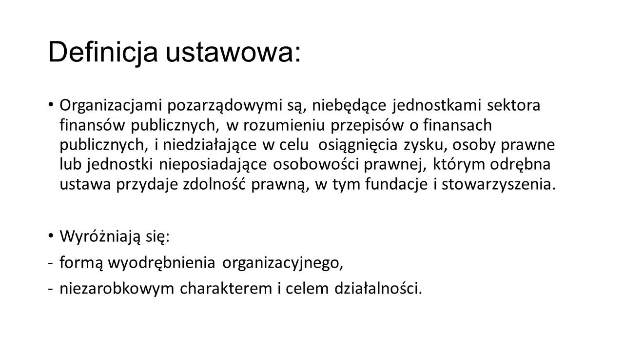 Definicja ustawowa: Organizacjami pozarządowymi są, niebędące jednostkami sektora finansów publicznych, w rozumieniu przepisów o finansach publicznych