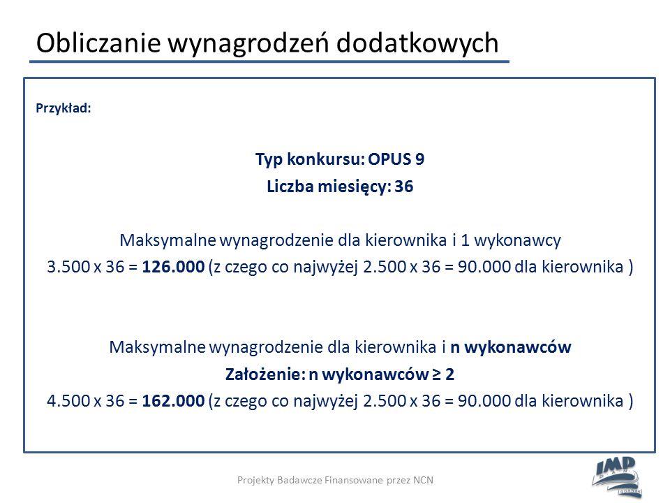 Przykład: Typ konkursu: OPUS 9 Liczba miesięcy: 36 Maksymalne wynagrodzenie dla kierownika i 1 wykonawcy 3.500 x 36 = 126.000 (z czego co najwyżej 2.5