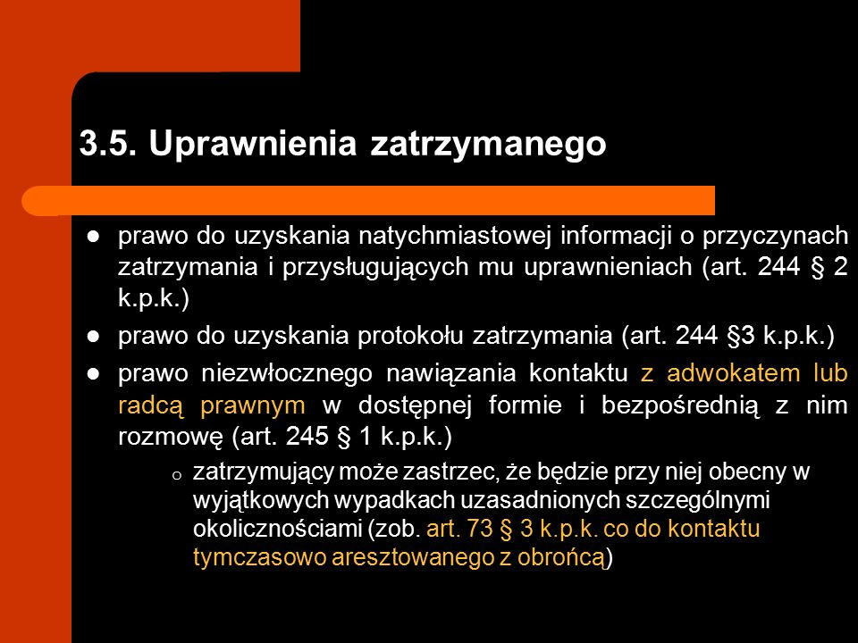 3.5. Uprawnienia zatrzymanego prawo do uzyskania natychmiastowej informacji o przyczynach zatrzymania i przysługujących mu uprawnieniach (art. 244 § 2