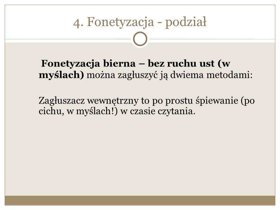 4. Fonetyzacja - podział Fonetyzacja bierna – bez ruchu ust (w myślach) można zagłuszyć ją dwiema metodami: Zagłuszacz wewnętrzny to po prostu śpiewan