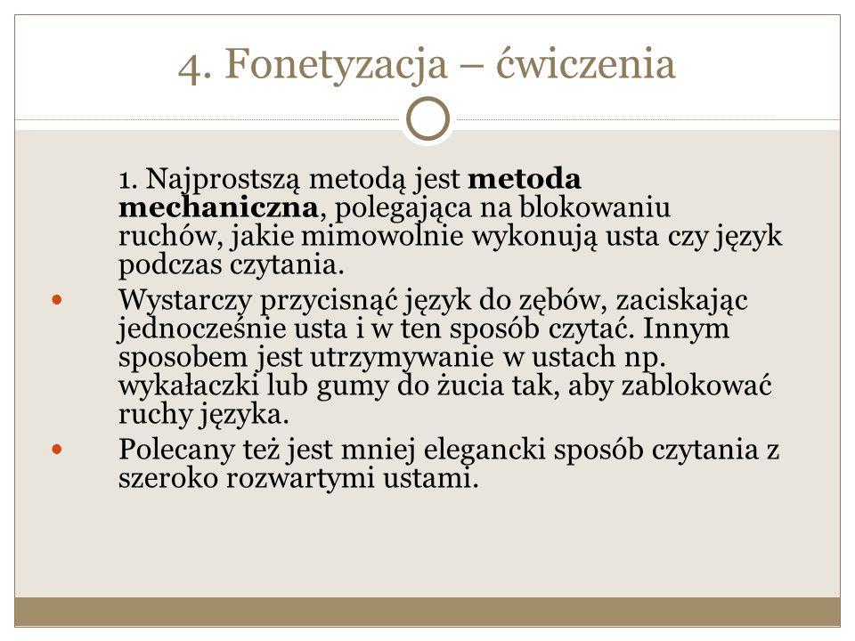 4. Fonetyzacja – ćwiczenia 1. Najprostszą metodą jest metoda mechaniczna, polegająca na blokowaniu ruchów, jakie mimowolnie wykonują usta czy język po