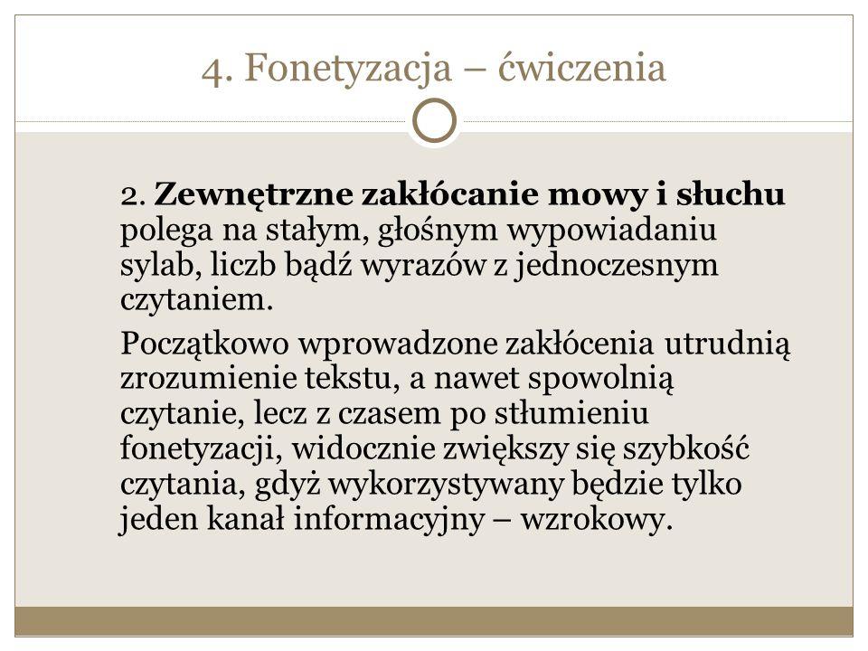 4. Fonetyzacja – ćwiczenia 2. Zewnętrzne zakłócanie mowy i słuchu polega na stałym, głośnym wypowiadaniu sylab, liczb bądź wyrazów z jednoczesnym czyt