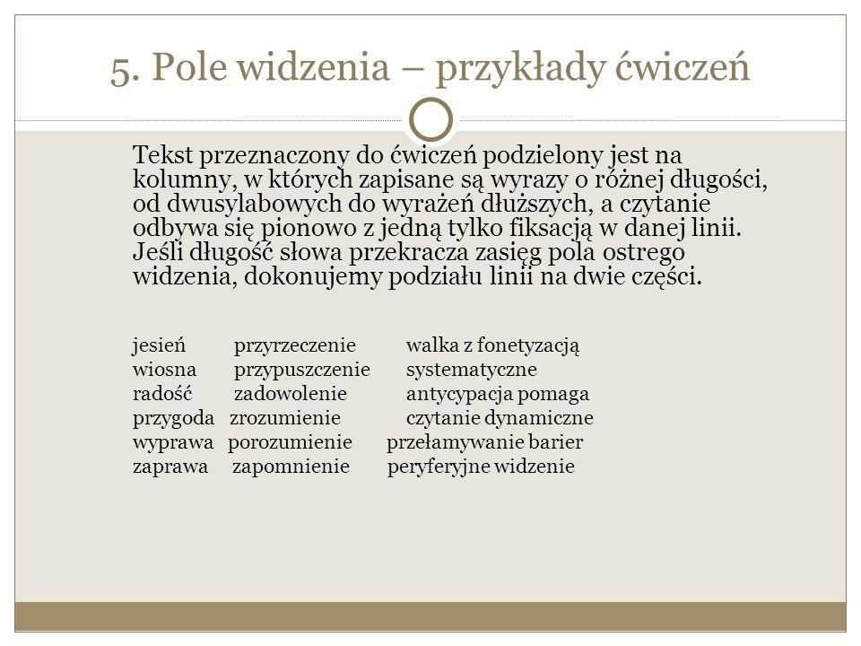 5. Pole widzenia – przykłady ćwiczeń Tekst przeznaczony do ćwiczeń podzielony jest na kolumny, w których zapisane są wyrazy o różnej długości, od dwus