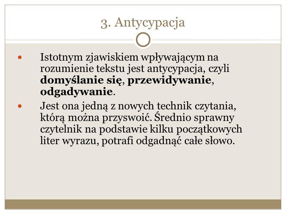 3. Antycypacja Istotnym zjawiskiem wpływającym na rozumienie tekstu jest antycypacja, czyli domyślanie się, przewidywanie, odgadywanie. Jest ona jedną