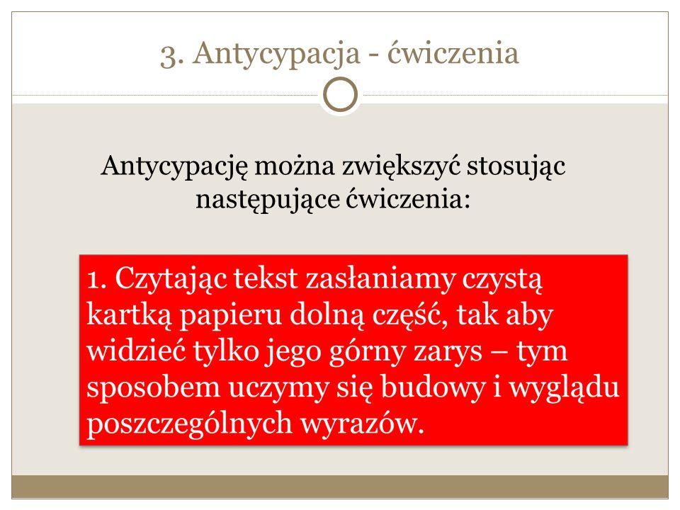 3. Antycypacja - ćwiczenia Antycypację można zwiększyć stosując następujące ćwiczenia:
