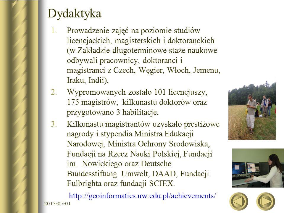 2015-07-01 Dydaktyka 1.Prowadzenie zajęć na poziomie studiów licencjackich, magisterskich i doktoranckich (w Zakładzie długoterminowe staże naukowe odbywali pracownicy, doktoranci i magistranci z Czech, Węgier, Włoch, Jemenu, Iraku, Indii), 2.Wypromowanych zostało 101 licencjuszy, 175 magistrów, kilkunastu doktorów oraz przygotowano 3 habilitacje, 3.Kilkunastu magistrantów uzyskało prestiżowe nagrody i stypendia Ministra Edukacji Narodowej, Ministra Ochrony Środowiska, Fundacji na Rzecz Nauki Polskiej, Fundacji im.