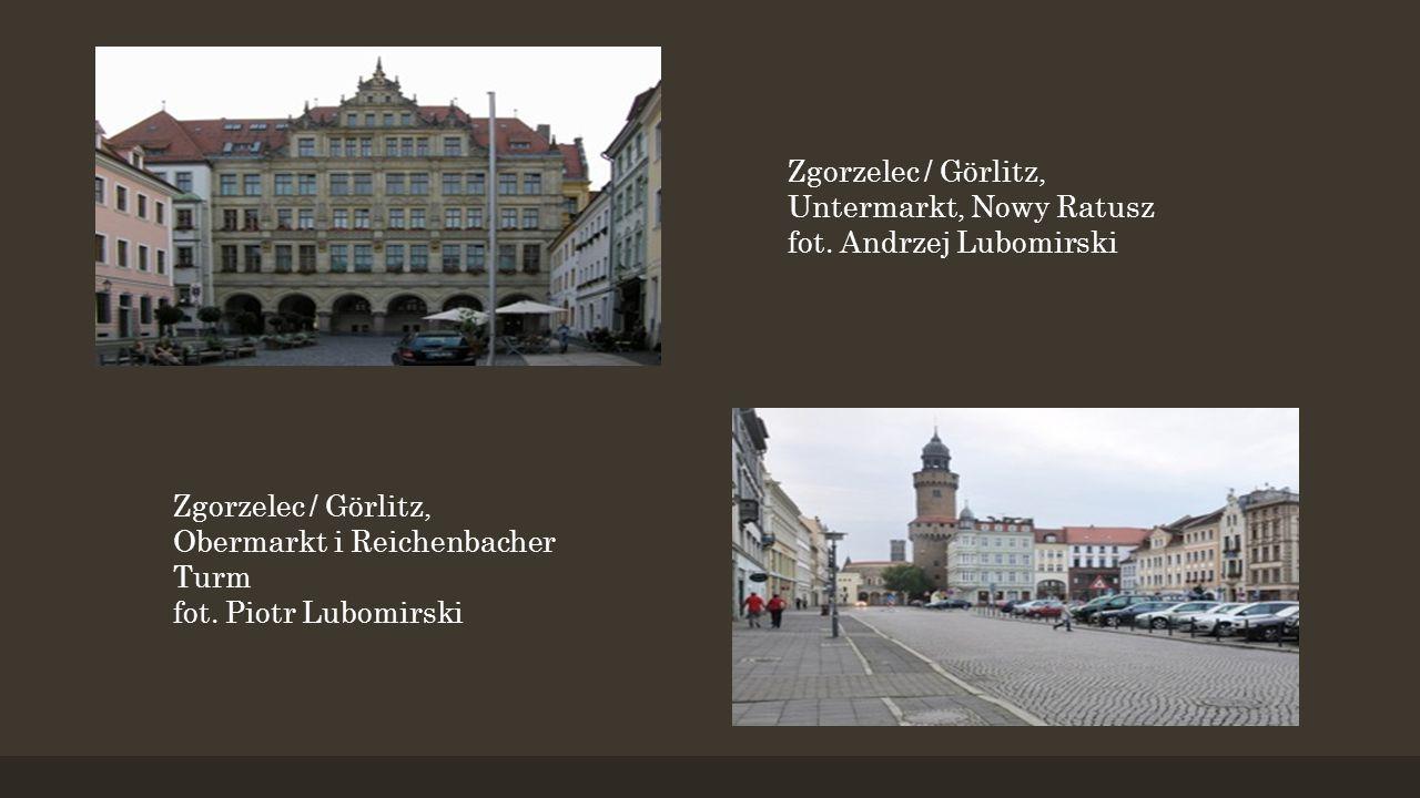 Zgorzelec / Görlitz, Obermarkt i Reichenbacher Turm fot. Piotr Lubomirski Zgorzelec / Görlitz, Untermarkt, Nowy Ratusz fot. Andrzej Lubomirski