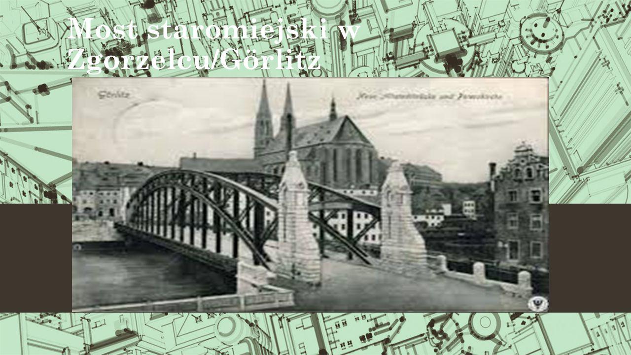 Most staromiejski w Zgorzelcu/Görlitz