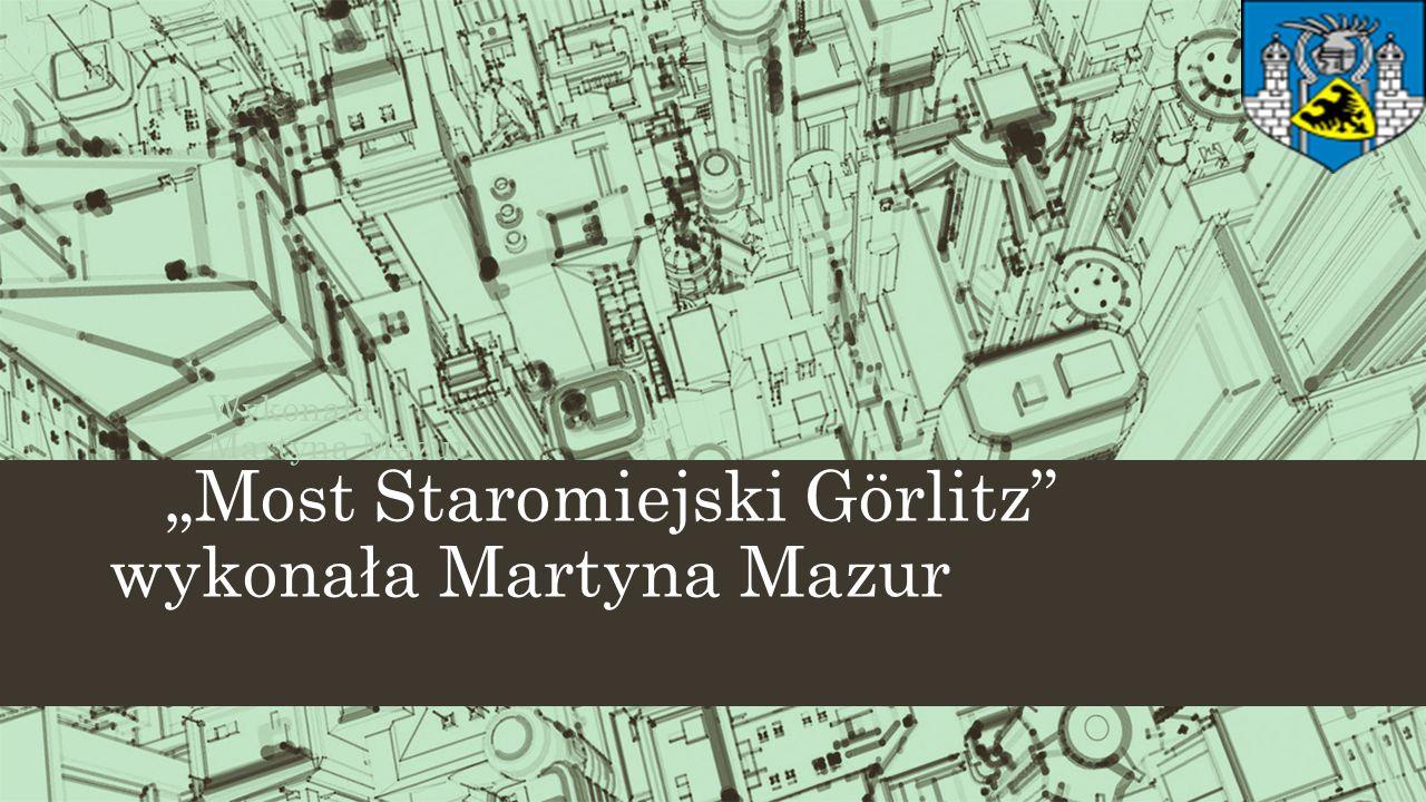 """""""Most Staromiejski Görlitz"""" wykonała Martyna Mazur Wykonała Martyna Mazur"""