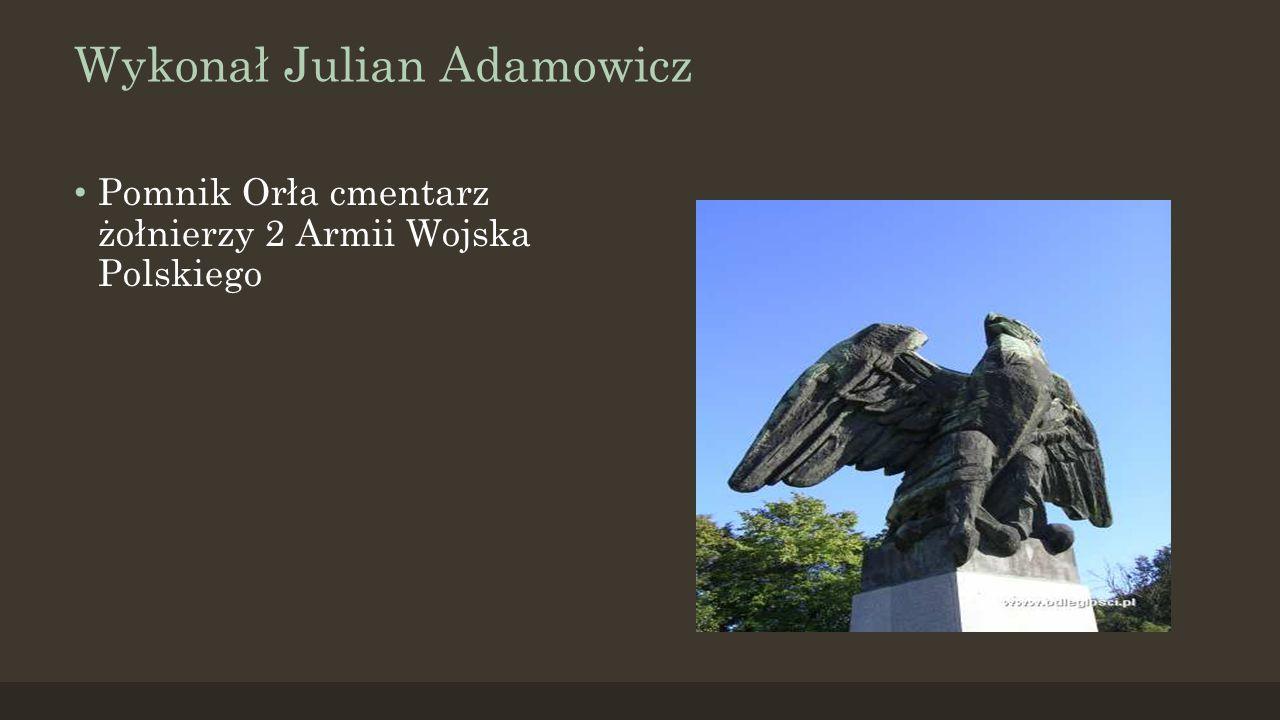 Wykonał Julian Adamowicz Pomnik Orła cmentarz żołnierzy 2 Armii Wojska Polskiego