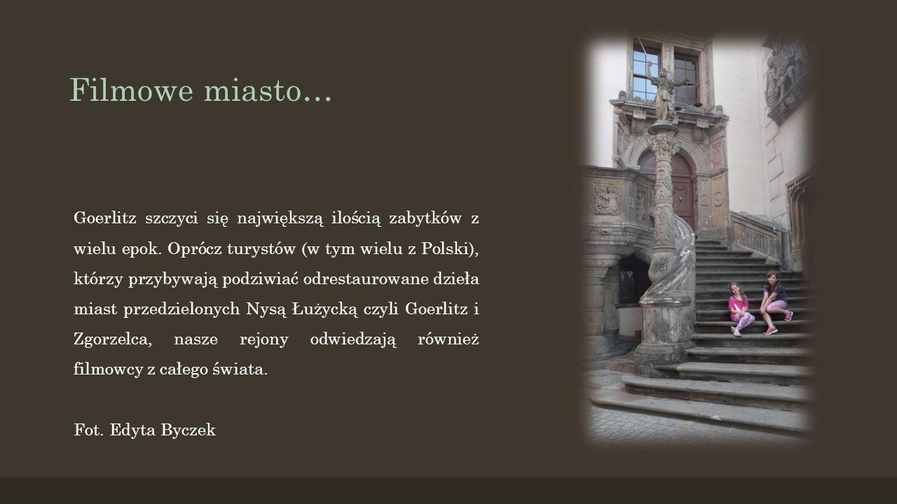 Filmowe miasto… Goerlitz szczyci się największą ilością zabytków z wielu epok. Oprócz turystów (w tym wielu z Polski), którzy przybywają podziwiać odr