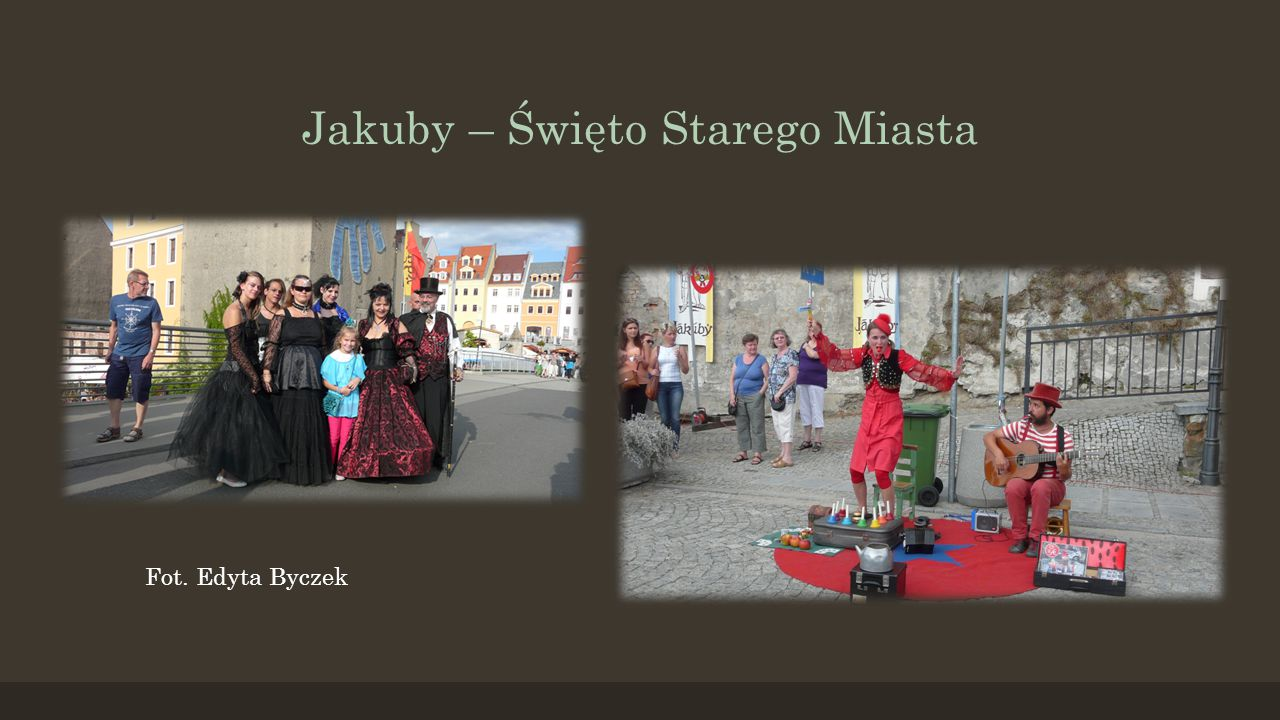 Jakuby - Święto Starego Miasta Co roku bawimy się razem z naszymi sąsiadami, którzy w tym samym czasie obchodzą święto swojej przepięknej starówki.