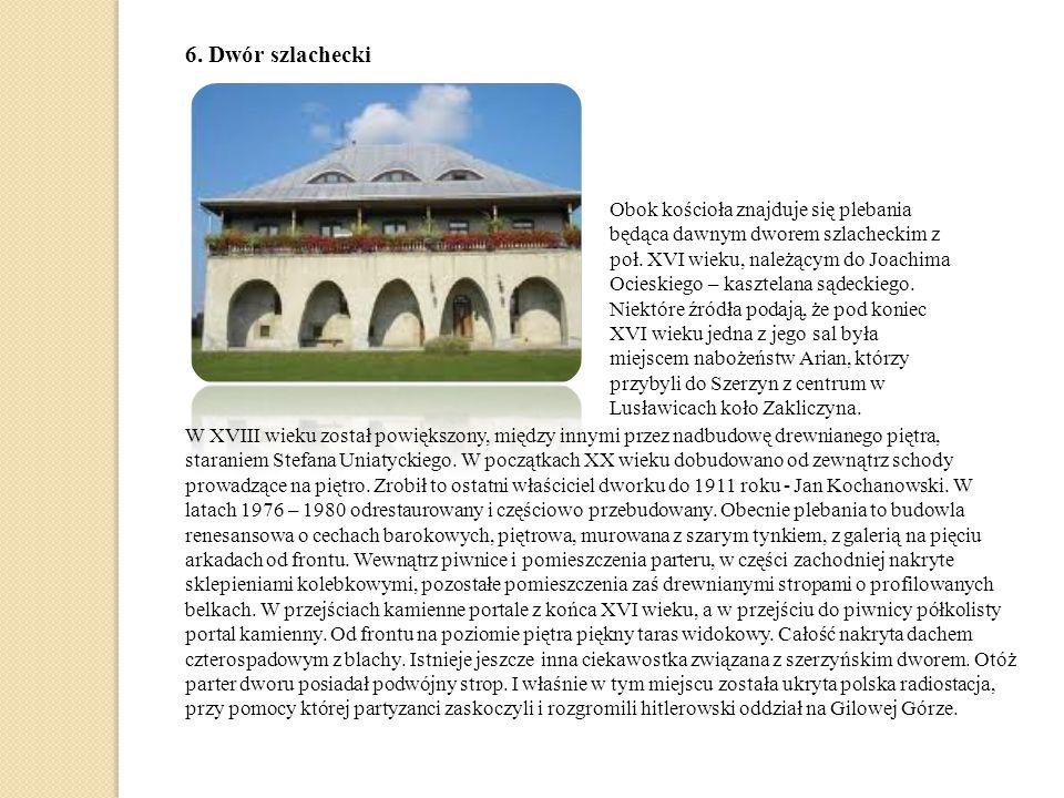 6.Dwór szlachecki Obok kościoła znajduje się plebania będąca dawnym dworem szlacheckim z poł.
