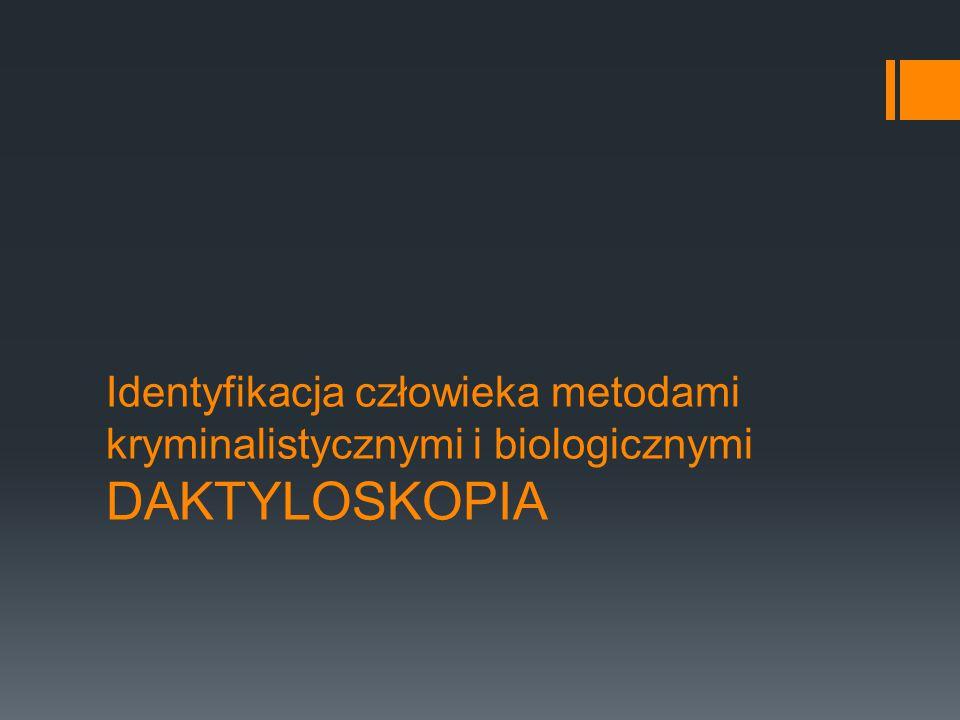 Identyfikacja człowieka metodami kryminalistycznymi i biologicznymi DAKTYLOSKOPIA