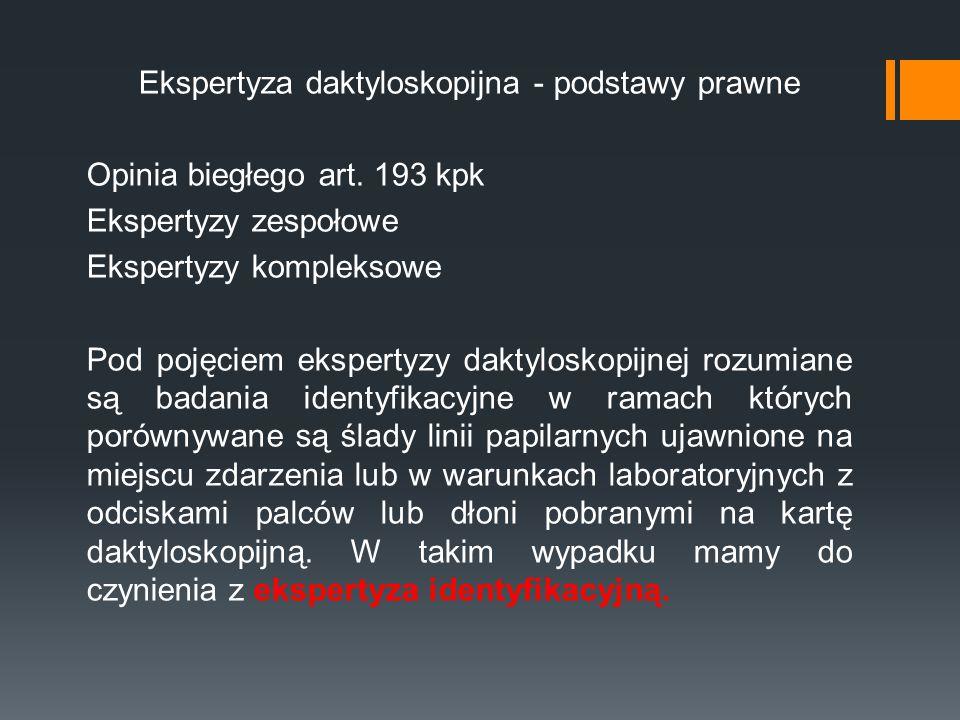 Ekspertyza daktyloskopijna - podstawy prawne Opinia biegłego art. 193 kpk Ekspertyzy zespołowe Ekspertyzy kompleksowe Pod pojęciem ekspertyzy daktylos